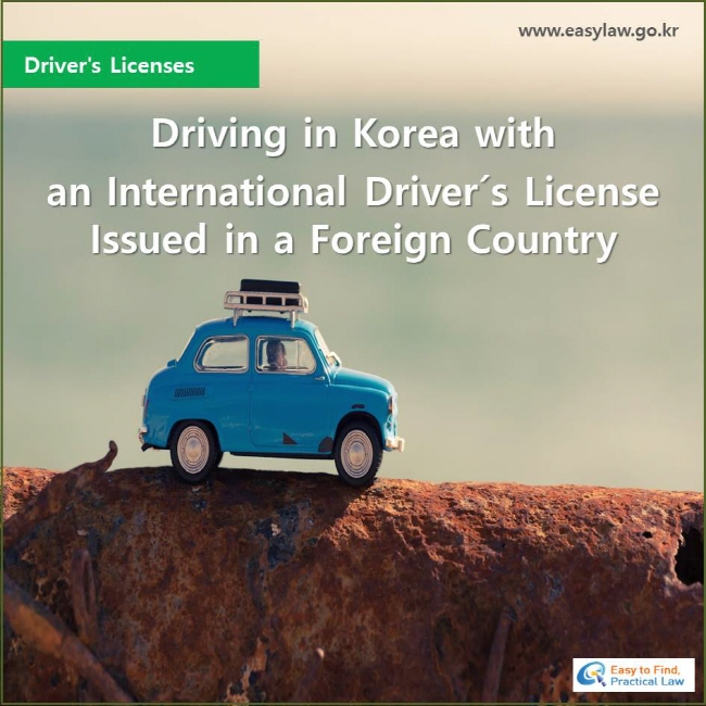 Driver's Licenses , Driving in Korea with an International Driver´s License Issued in a Foreign Country, www.easylaw.go.kr, Easy to Find Practical Law  Logo